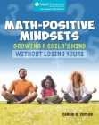 Math-Positive Mindsets: Growing a Child's Mind without Losing Yours Cover Image