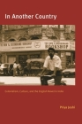 In Another Country: Colonialism, Culture, and the English Novel in India Cover Image
