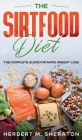 The Sirtfood Diet: The Complete Guide for Rapid Weight Loss Cover Image