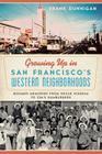 Growing Up in San Francisco's Western Neighborhoods: Boomer Memories from Kezar Stadium to Zim's Hamburgers Cover Image