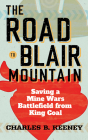 The Road to Blair Mountain: Saving a Mine Wars Battlefield from King Coal Cover Image