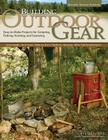 Building Outdoor Gear, Revised 2nd Edition: Easy-To-Make Projects for Camping, Fishing, Hunting, and Canoeing (Canoe Paddle, Pack Frame, Reflector Ove Cover Image