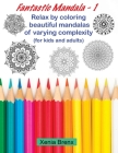 Fantastic Mandala 1: Relax by coloring beautiful mandalas of varying complexity (for kids and adults) Cover Image