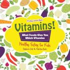 Vitamins! - What Foods Give You Which Vitamins - Healthy Eating for Kids - Children's Diet & Nutrition Books Cover Image
