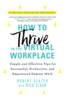 How to Thrive in the Virtual Workplace: Simple and Effective Tips for Successful, Productive, and Empowered Remote Work Cover Image