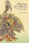 Dancing the Dharma: Religious and Political Allegory in Japanese Noh Theater (Harvard East Asian Monographs #435) Cover Image