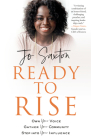 Ready to Rise: Own Your Voice, Gather Your Community, Step into Your Influence Cover Image
