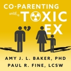 Co-Parenting with a Toxic Ex: What to Do When Your Ex-Spouse Tries to Turn the Kids Against You Cover Image
