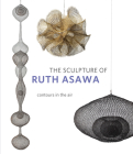 The Sculpture of Ruth Asawa, Second Edition: Contours in the Air Cover Image
