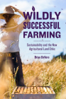 Wildly Successful Farming: Sustainability and the New Agricultural Land Ethic Cover Image