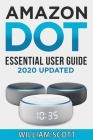 Echo Dot: Essential User Guide for all-new Amazon Echo Dot: Beginner to Pro in 60 Minutes Cover Image