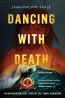 Dancing with Death: An Inspiring Real-Life Story of Epic Travel Adventure Cover Image