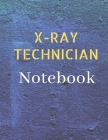 X-Ray Technician Notebook: Blank Note Taking Book And Journal For The Radiology Tech Cover Image