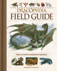 Dracopedia Field Guide: Dragons of the World from Amphipteridae Through Wyvernae Cover Image