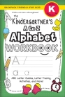 The Kindergartener's A to Z Alphabet Workbook: (Ages 5-6) ABC Letter Guides, Letter Tracing, Activities, and More! (Backpack Friendly 6