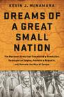 Dreams of a Great Small Nation: The Mutinous Army That Threatened a Revolution, Destroyed an Empire, Founded a Republic, and Remade the Map of Europe Cover Image