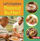 Let's Explore Peanut Butter! Cover Image