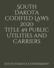 South Dakota Codified Laws 2020 Title 49 Public Utilities and Carriers Cover Image