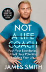 Not a Life Coach: Push Your Boundaries. Unlock Your Potential. Redefine Your Life. Cover Image
