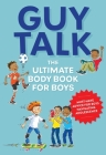Guy Talk: The Ultimate Boy's Body Book with Stuff Guys Need to Know while Growing Up Great! Cover Image