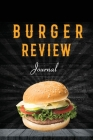 Burger Review Journal: Rate and Record Your Favorite Burgers, Track & Log Hamburger Joints, Burger Lover Gift, Book, Notebook Cover Image