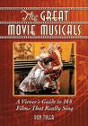 The Great Movie Musicals: A Viewer's Guide to 168 Films That Really Sing Cover Image