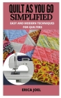Quilt as You Go Simplified: Easy and Modern Techniques for Quilters Cover Image