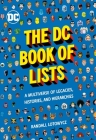 The DC Comics Book of Lists: A Multiverse of Legacies, Histories, and Hierarchies Cover Image