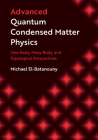 Advanced Quantum Condensed Matter Physics: One-Body, Many-Body, and Topological Perspectives Cover Image