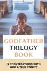 Godfather Trilogy Book: Is Conversations With God A True Story?: Cosmic Thinking Meaning Cover Image