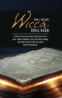 Wicca Spell Book: A Wicca Practical Magic Spell Book with Love, Health, Wealth, Luck, and Moon Spells. Discover how to craft your own Bo Cover Image