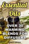 Essential Oils: Over 30 Warming Blends for Diffusers Cover Image