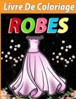 Livre de Coloriage robes: Cahier de Coloriage Robes, Livre de Coloriage des robes Pour Adultes . Cover Image