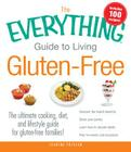 The Everything Guide to Living Gluten-Free: The Ultimate Cooking, Diet, and Lifestyle Guide for Gluten-Free Families! (Everything®) Cover Image
