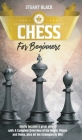 Chess For Beginners: A Complete Overview of the Board, Pieces, Rules, and Strategies to Win Cover Image