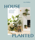 House Planted: Choosing, Growing, and Styling the Perfect Plants for Your Space Cover Image