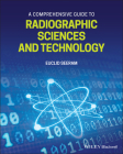A Comprehensive Guide to Radiographic Sciences and Technology Cover Image