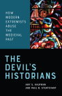 The Devil's Historians: How Modern Extremists Abuse the Medieval Past Cover Image