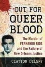 Out for Queer Blood: The Murder of Fernando Rios and the Failure of New Orleans Justice Cover Image