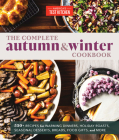 The Complete Autumn and Winter Cookbook: 550+ Recipes for Warming Dinners, Holiday Roasts, Seasonal Desserts, Breads, Foo d Gifts, and More (The Complete ATK Cookbook Series) Cover Image