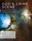 God's Crime Scene: A Cold-Case Detective Examines the Evidence for a Divinely Created Universe Cover Image
