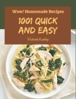 Wow! 1001 Homemade Quick and Easy Recipes: A Homemade Quick and Easy Cookbook for Your Gathering Cover Image