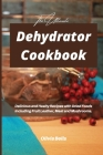 The Ultimate Dehydrator Cookbook: Delicious and Healty Recipes with Dried Foods Including Fruit Leather, Meat and Mushrooms. Cover Image