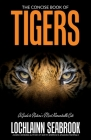 The Concise Book of Tigers: A Guide to Nature's Most Remarkable Cats Cover Image