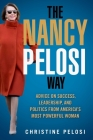 The Nancy Pelosi Way: Advice on Success, Leadership, and Politics from America's Most Powerful Woman (Women in Power) Cover Image