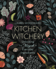 Kitchen Witchery: Unlocking the Magick in Everyday Ingredients Cover Image