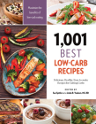 1,001 Best Low-Carb Recipes: Delicious, Healthy, Easy-To-Make Recipes for Cutting Carbs Cover Image