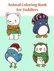 Animal Coloring Book for Toddlers: Coloring Pages for Boys, Girls, Fun Early Learning, Toddler Coloring Book Cover Image