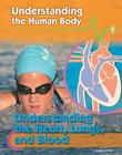 Understanding the Heart, Lungs, and Blood (Understanding the Human Body (Library)) Cover Image