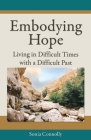 Embodying Hope: Living in Difficult Times with a Difficult Past Cover Image